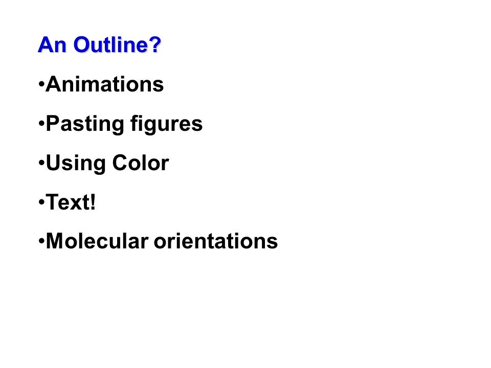 An Outline Animations Pasting figures Using Color Text! Molecular orientations