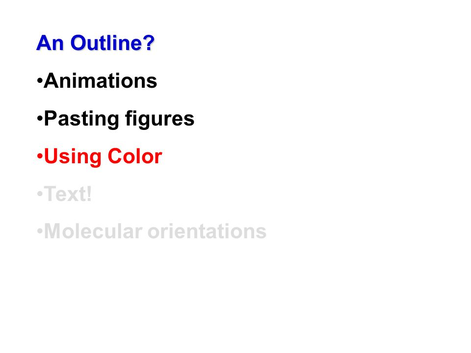 An Outline? Animations Pasting figures Using Color Text! Molecular orientations