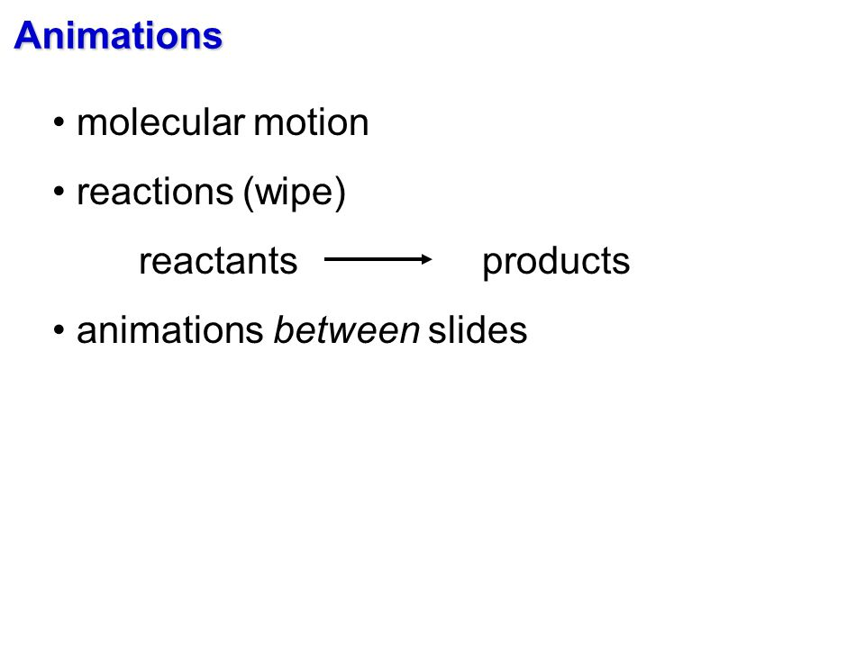 Animations reactions (wipe) reactants products animations between slides
