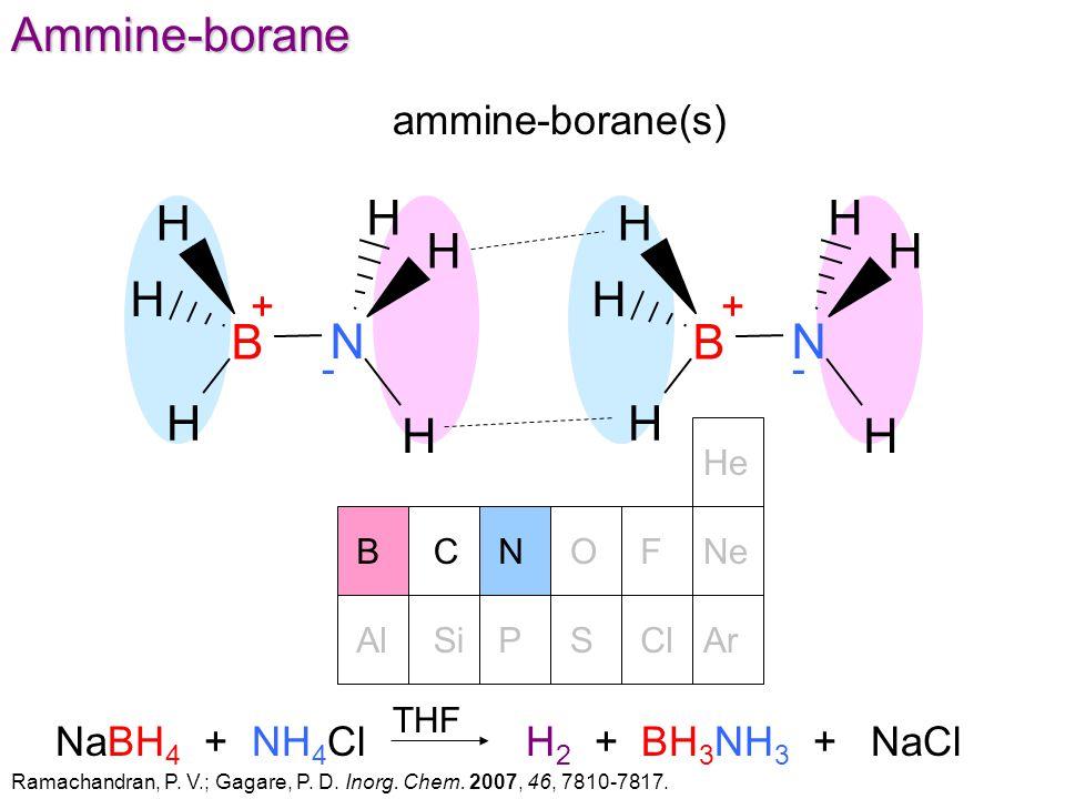 NOFNeBC He PSClArAlSiAmmine-borane ammine-borane(s) B N H H H H H H B N H H H H H H + - + - THF NaBH 4 + NH 4 Cl H 2 + BH 3 NH 3 + NaCl Ramachandran, P.
