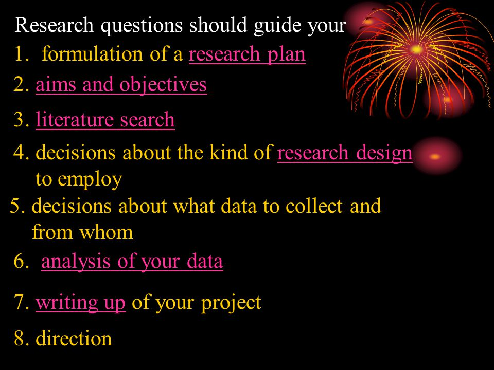 Research questions should guide your 1. formulation of a research planresearch plan 2.