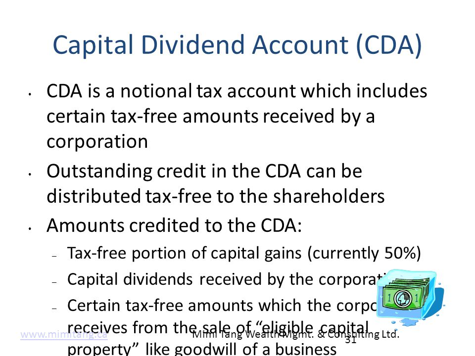 Capital Dividend Account (CDA) CDA is a notional tax account which includes certain tax-free amounts received by a corporation Outstanding credit in t