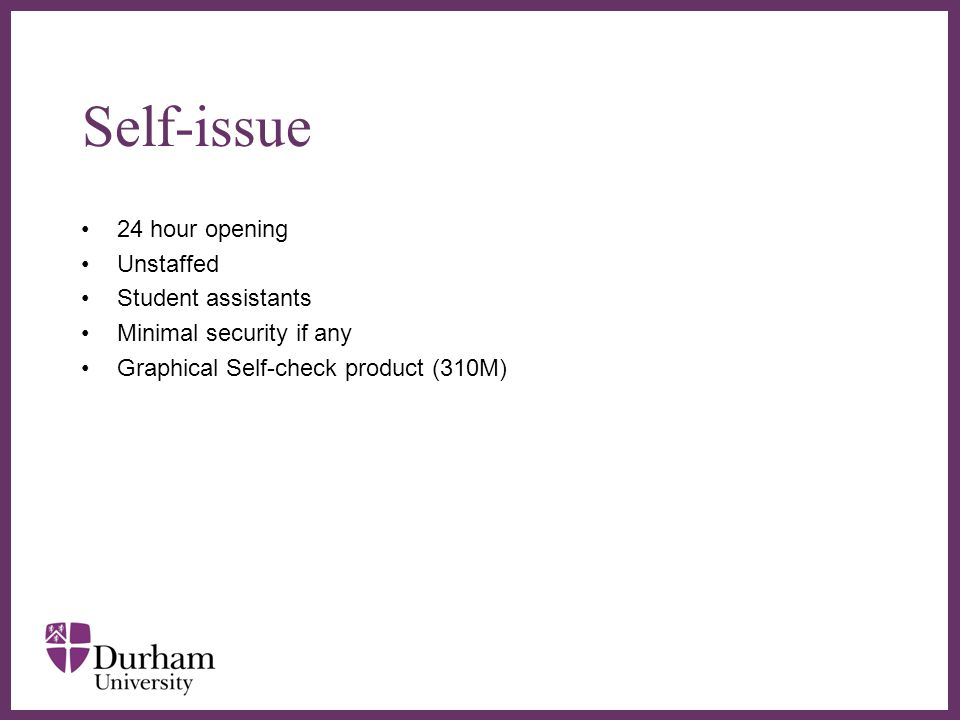 ∂ Self-issue 24 hour opening Unstaffed Student assistants Minimal security if any Graphical Self-check product (310M)
