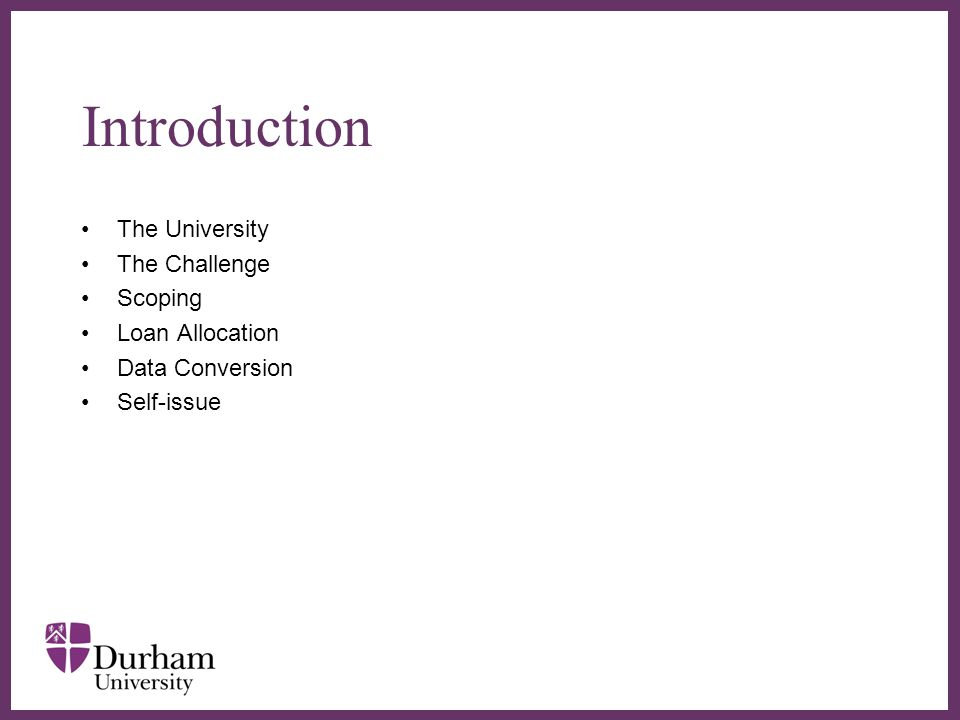∂ Introduction The University The Challenge Scoping Loan Allocation Data Conversion Self-issue