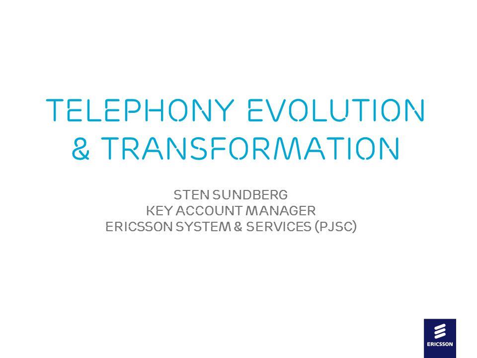 Slide title In CAPITALS 44 pt Slide subtitle 20 pt Telephony Evolution & Transformation Sten SundberG Key Account Manager Ericsson System & services (