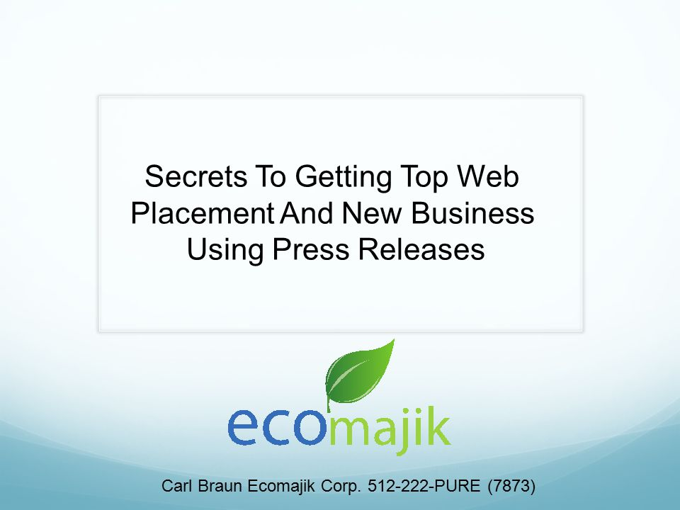 Secrets To Getting Top Web Placement And New Business Using Press Releases Carl Braun Ecomajik Corp.