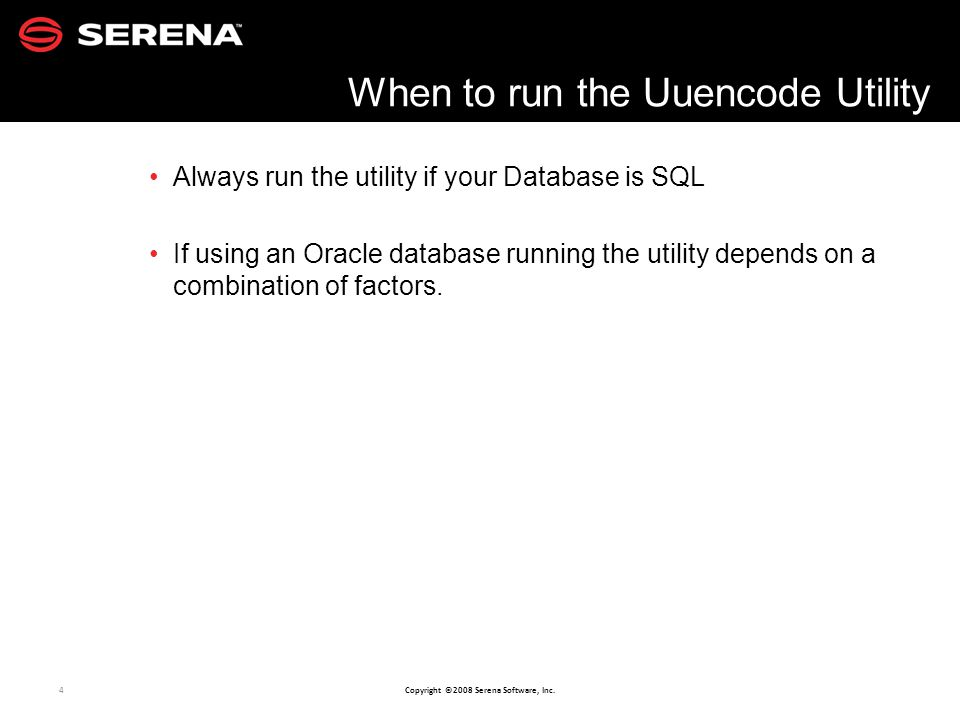 4 Copyright ©2008 Serena Software, Inc. Always run the utility if your Database is SQL If using an Oracle database running the utility depends on a co
