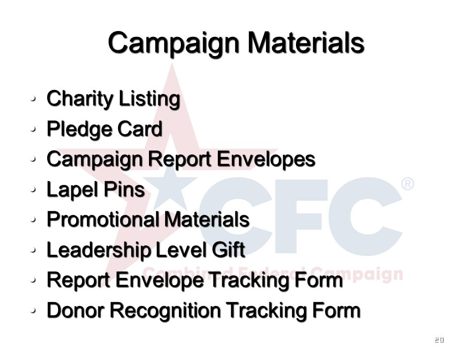 Campaign Materials Charity ListingCharity Listing Pledge CardPledge Card Campaign Report EnvelopesCampaign Report Envelopes Lapel PinsLapel Pins Promotional MaterialsPromotional Materials Leadership Level GiftLeadership Level Gift Report Envelope Tracking FormReport Envelope Tracking Form Donor Recognition Tracking FormDonor Recognition Tracking Form 20