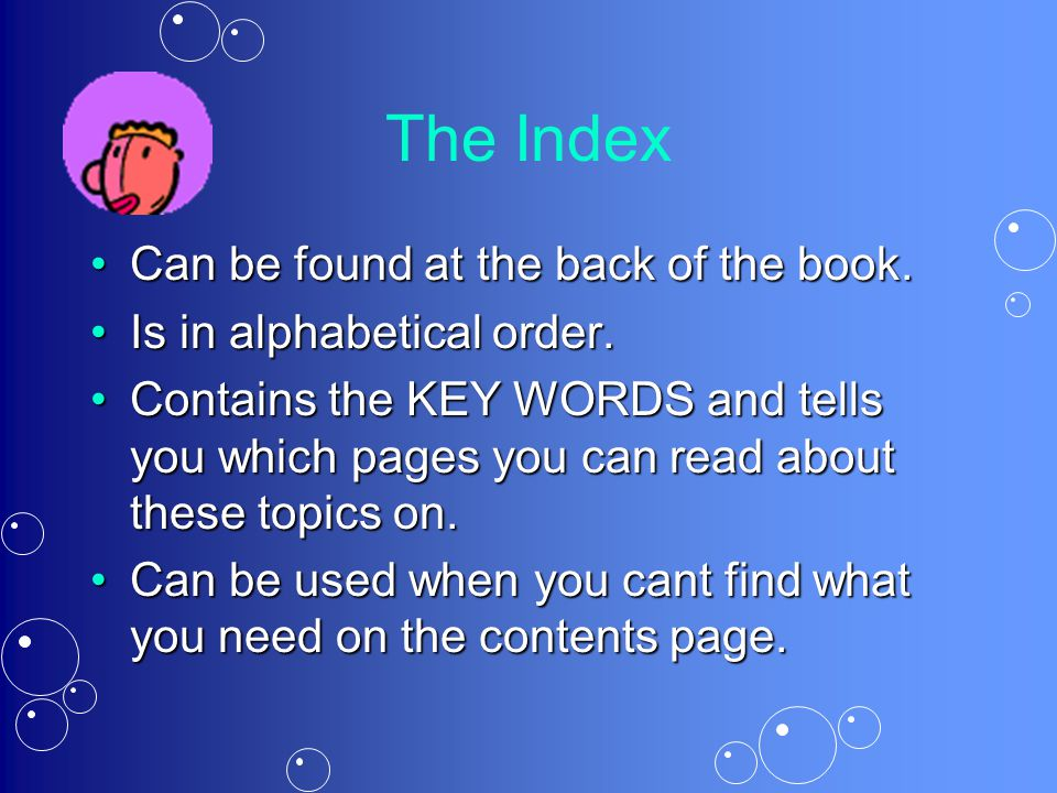 The Index Can be found at the back of the book.Is in alphabetical order.