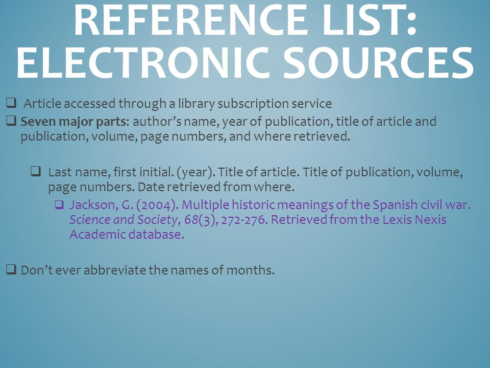 REFERENCE LIST: ELECTRONIC SOURCES  Article accessed through a library subscription service  Seven major parts: author's name, year of publication, title of article and publication, volume, page numbers, and where retrieved.