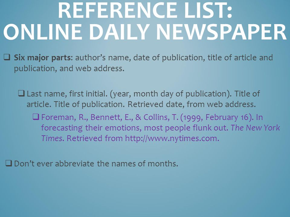 REFERENCE LIST: ONLINE DAILY NEWSPAPER  Six major parts: author's name, date of publication, title of article and publication, and web address.
