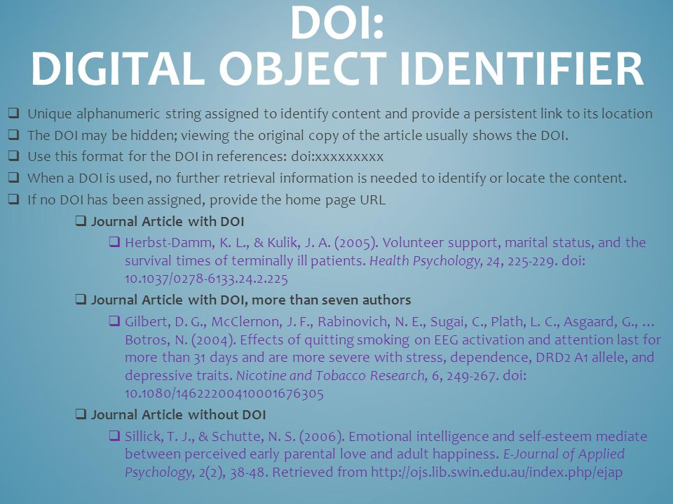  Unique alphanumeric string assigned to identify content and provide a persistent link to its location  The DOI may be hidden; viewing the original copy of the article usually shows the DOI.