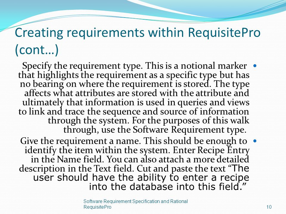 Creating requirements within RequisitePro (cont…) Specify the requirement type. This is a notional marker that highlights the requirement as a specifi