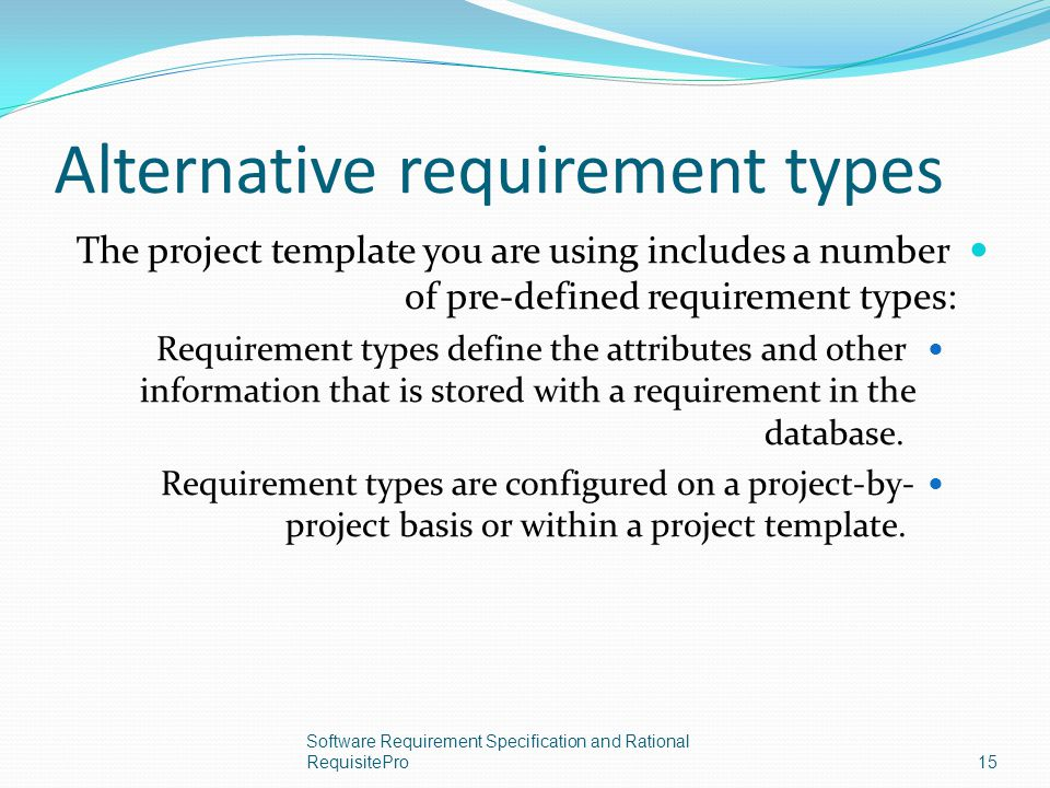 Alternative requirement types The project template you are using includes a number of pre-defined requirement types: Requirement types define the attr