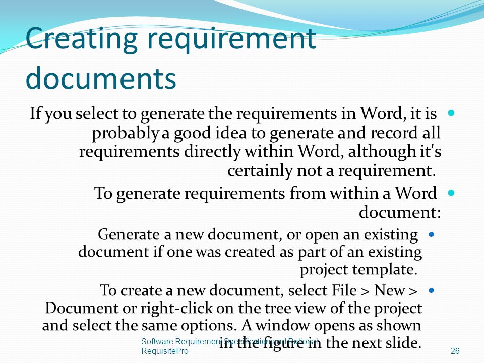 Creating requirement documents If you select to generate the requirements in Word, it is probably a good idea to generate and record all requirements