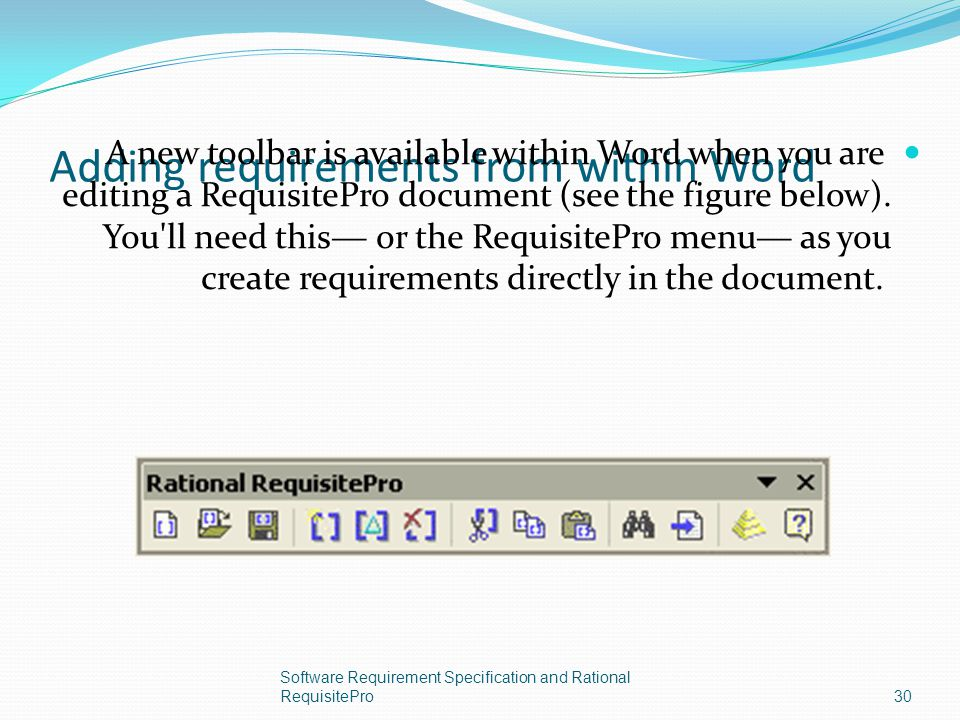 Adding requirements from within Word A new toolbar is available within Word when you are editing a RequisitePro document (see the figure below). You'l