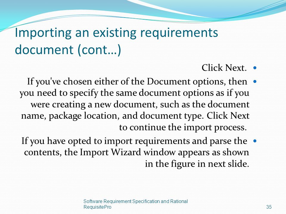Importing an existing requirements document (cont…) Click Next. If you've chosen either of the Document options, then you need to specify the same doc