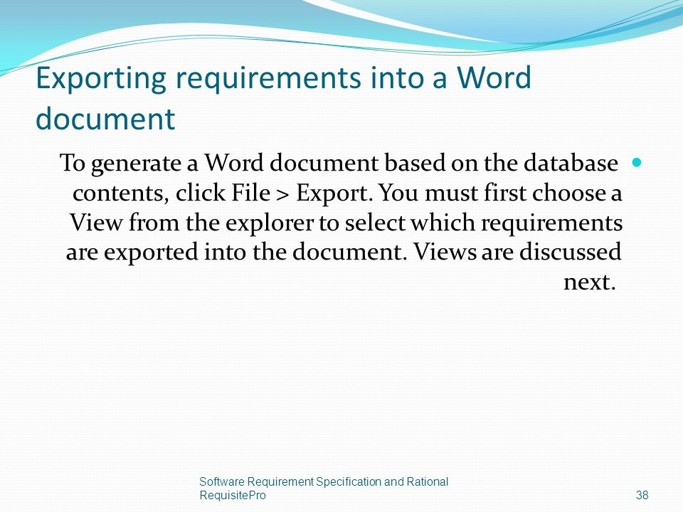 Exporting requirements into a Word document To generate a Word document based on the database contents, click File > Export. You must first choose a V