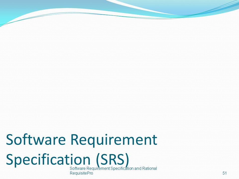 Software Requirement Specification (SRS) Software Requirement Specification and Rational RequisitePro51