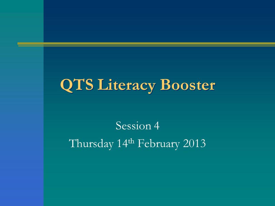 QTS Literacy Booster Session 4 Thursday 14 th February 2013