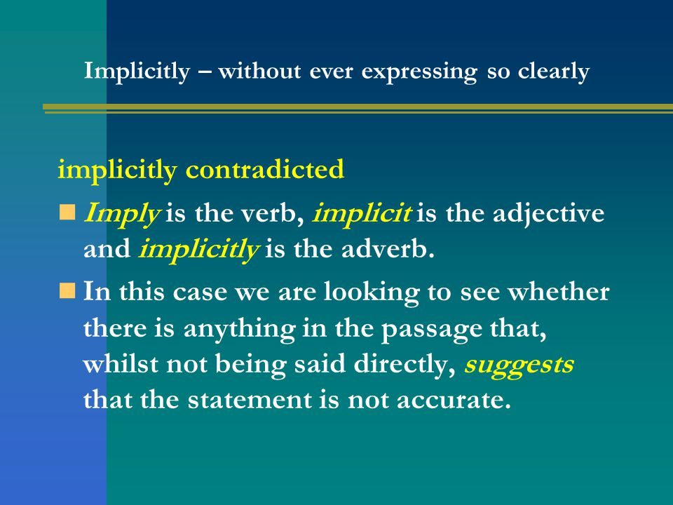 implicitly contradicted Imply is the verb, implicit is the adjective and implicitly is the adverb. In this case we are looking to see whether there is