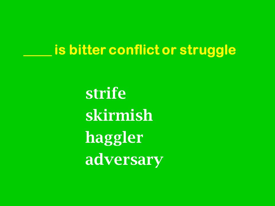 ____ is bitter conflict or struggle strife skirmish haggler adversary