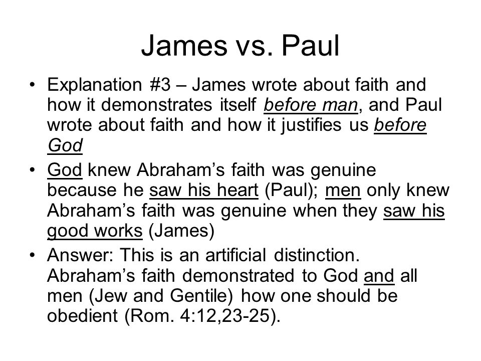 James vs. Paul Explanation #3 – James wrote about faith and how it demonstrates itself before man, and Paul wrote about faith and how it justifies us