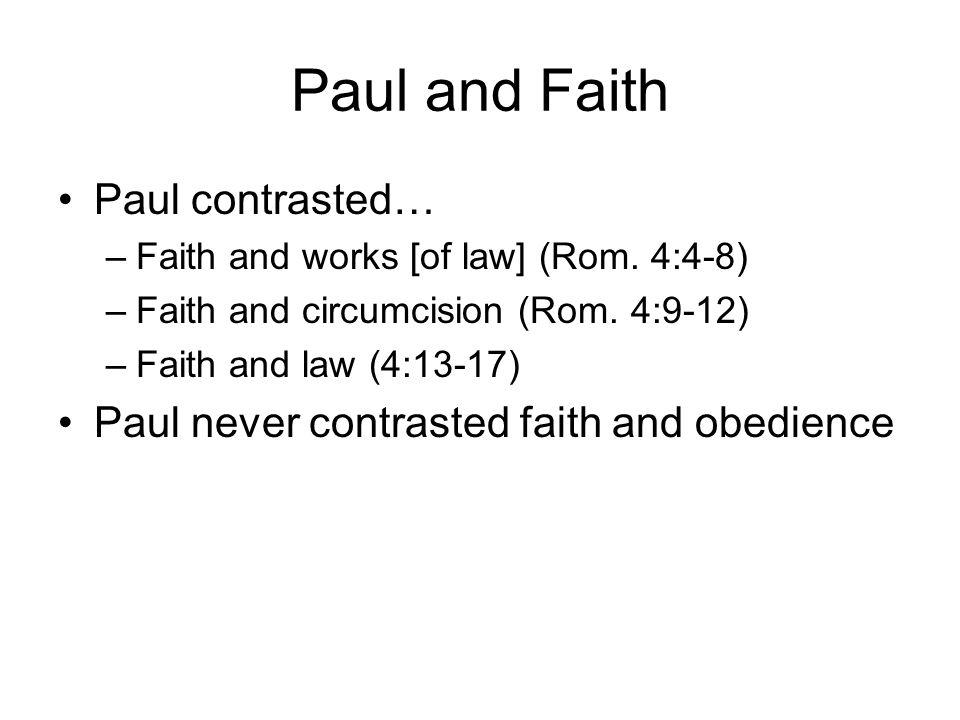 Paul and Faith Paul contrasted… –Faith and works [of law] (Rom.
