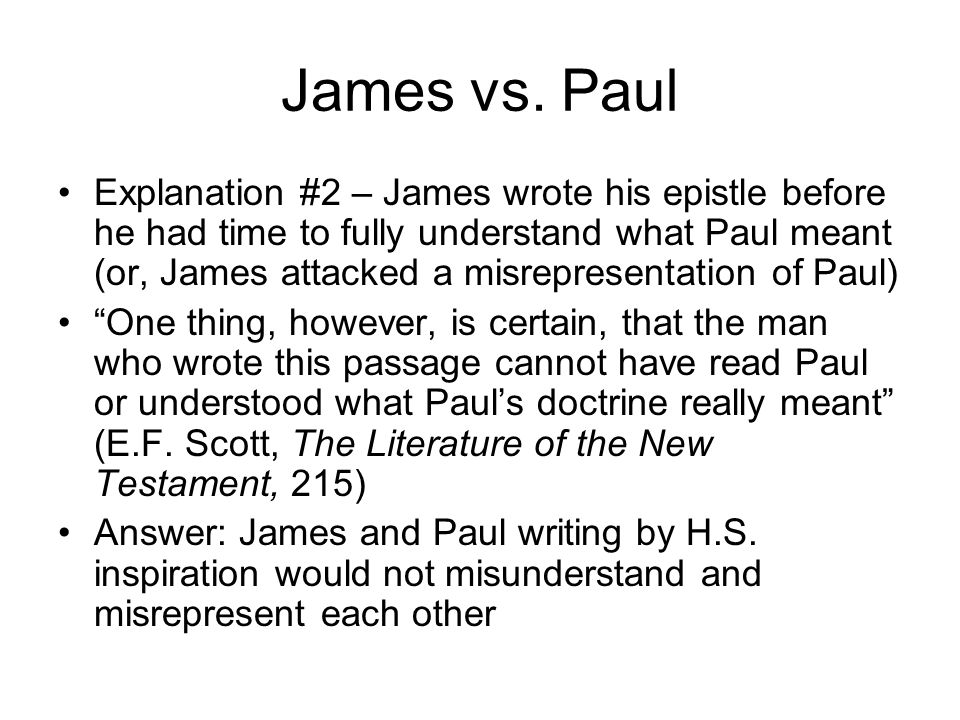 James vs. Paul Explanation #2 – James wrote his epistle before he had time to fully understand what Paul meant (or, James attacked a misrepresentation