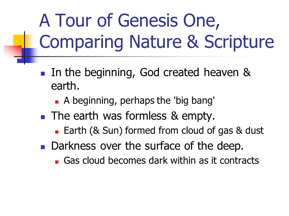 A Tour of Genesis One, Comparing Nature & Scripture In the beginning, God created heaven & earth. A beginning, perhaps the 'big bang' The earth was fo