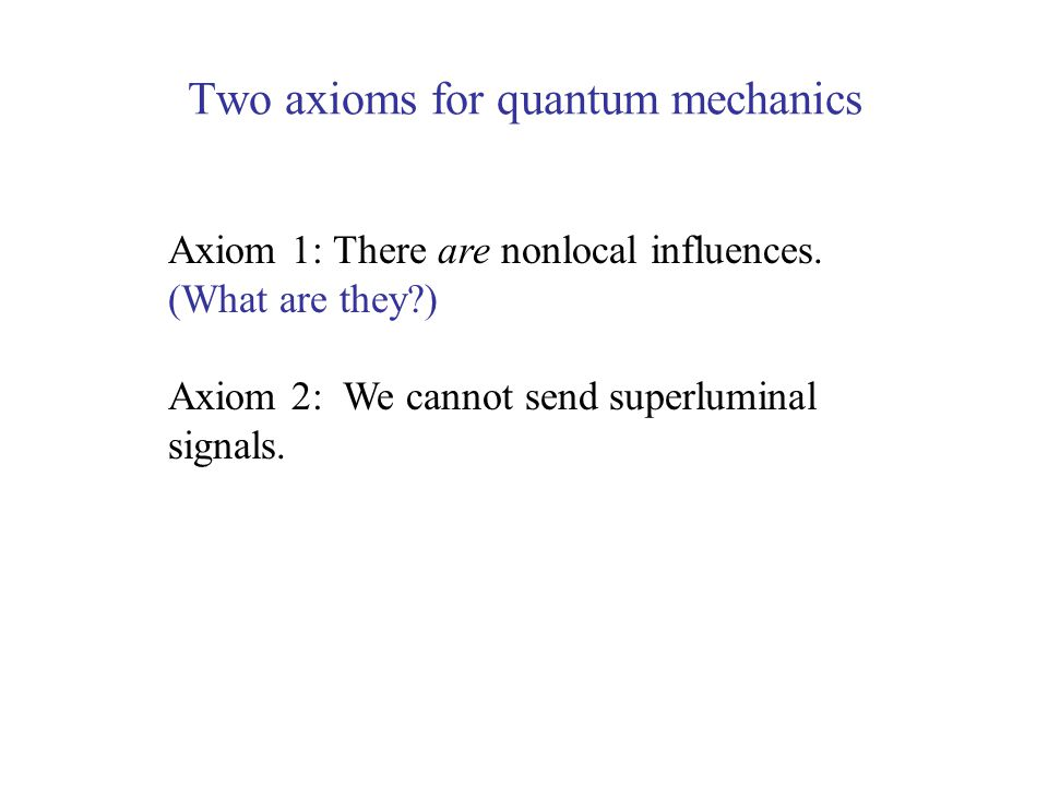 Two axioms for quantum mechanics Axiom 1: There are nonlocal influences.