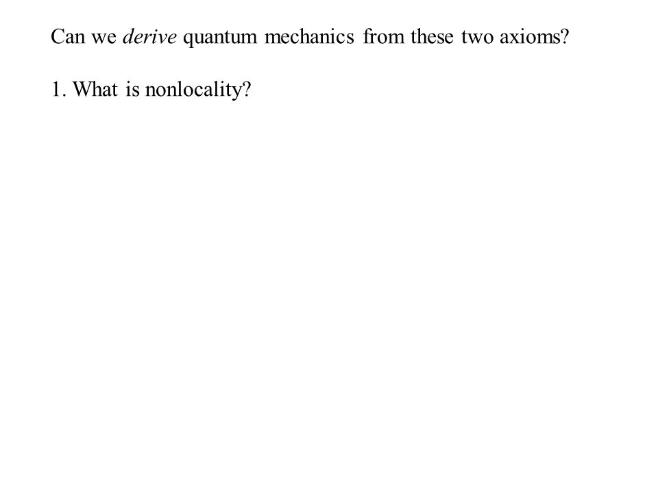 Can we derive quantum mechanics from these two axioms 1. What is nonlocality