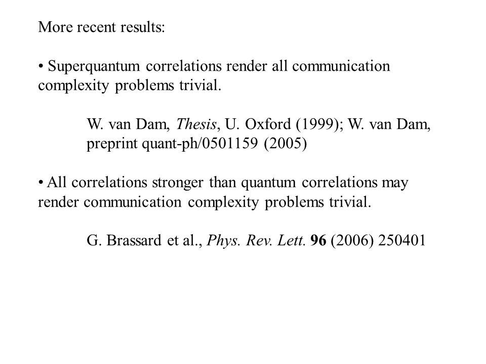 More recent results: Superquantum correlations render all communication complexity problems trivial.