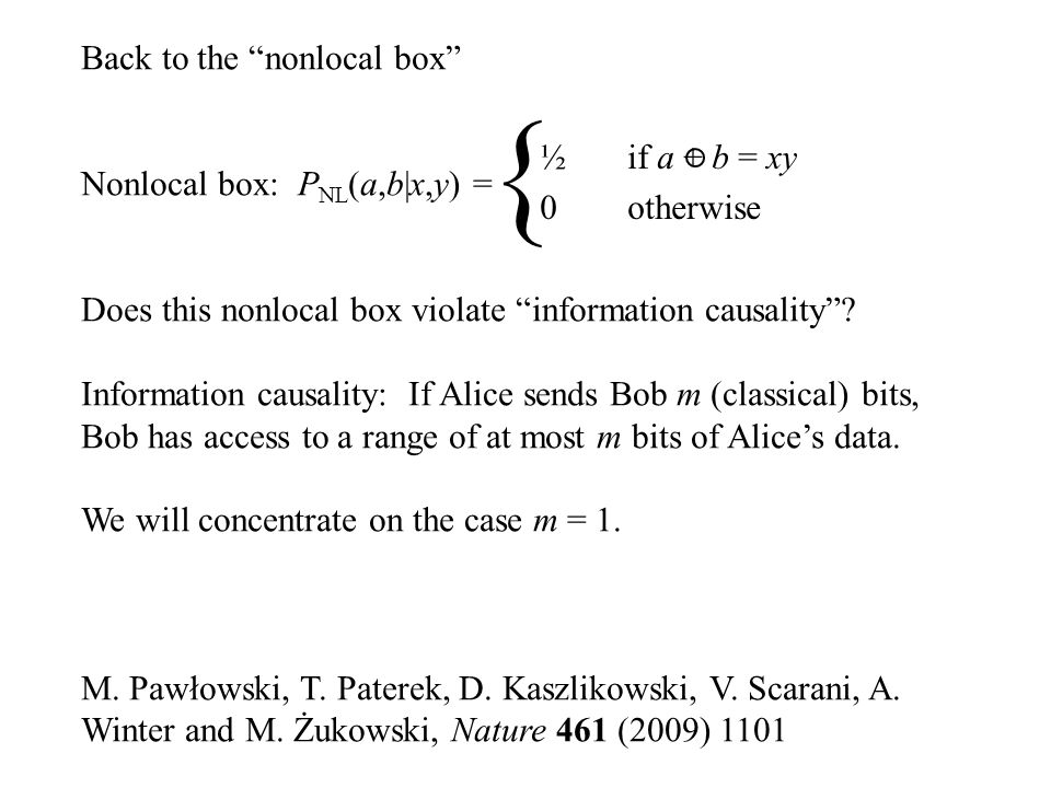 Back to the nonlocal box Nonlocal box: P NL (a,b|x,y) = Does this nonlocal box violate information causality .