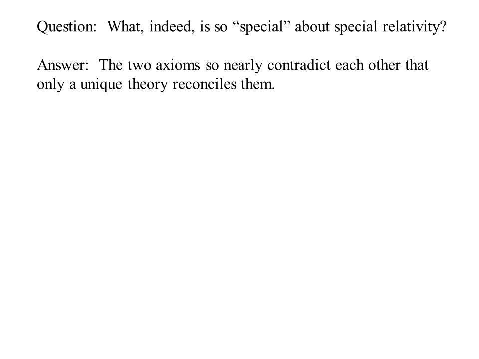 Answer: The two axioms so nearly contradict each other that only a unique theory reconciles them.