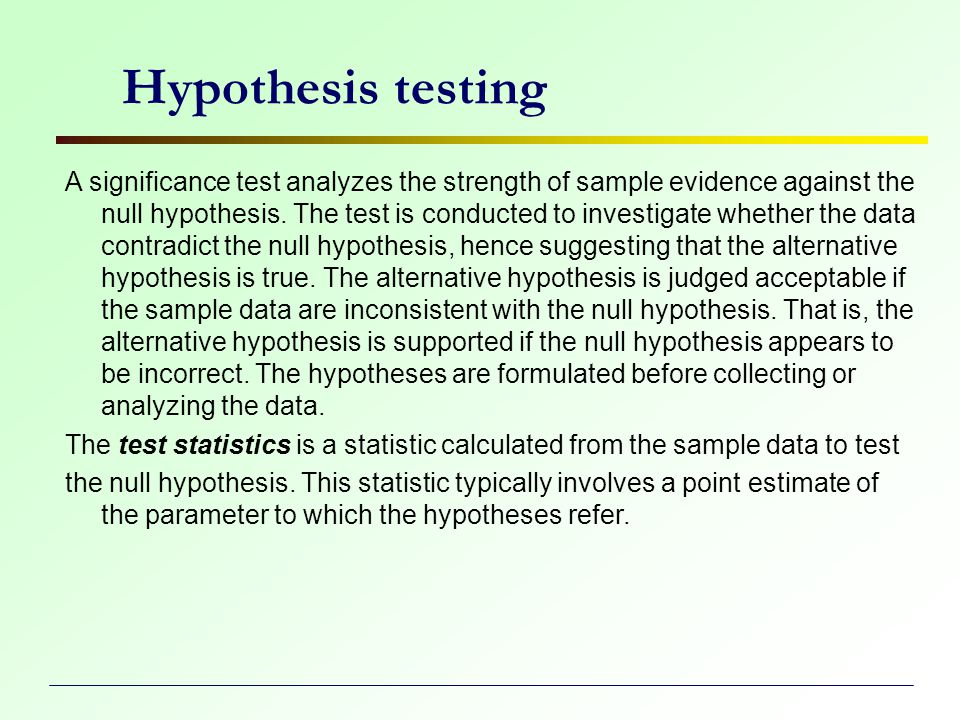 Hypothesis testing A significance test analyzes the strength of sample evidence against the null hypothesis.