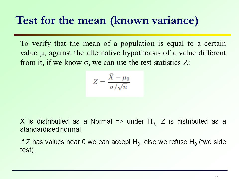 10 Test for the mean (known variance) Critical value approach (level of significance of 0.05) Decision rule: Refuse H 0 if Z>+1,96 or if Z<-1,96 else accept H 0 Rejection region Acceptance region Critic value