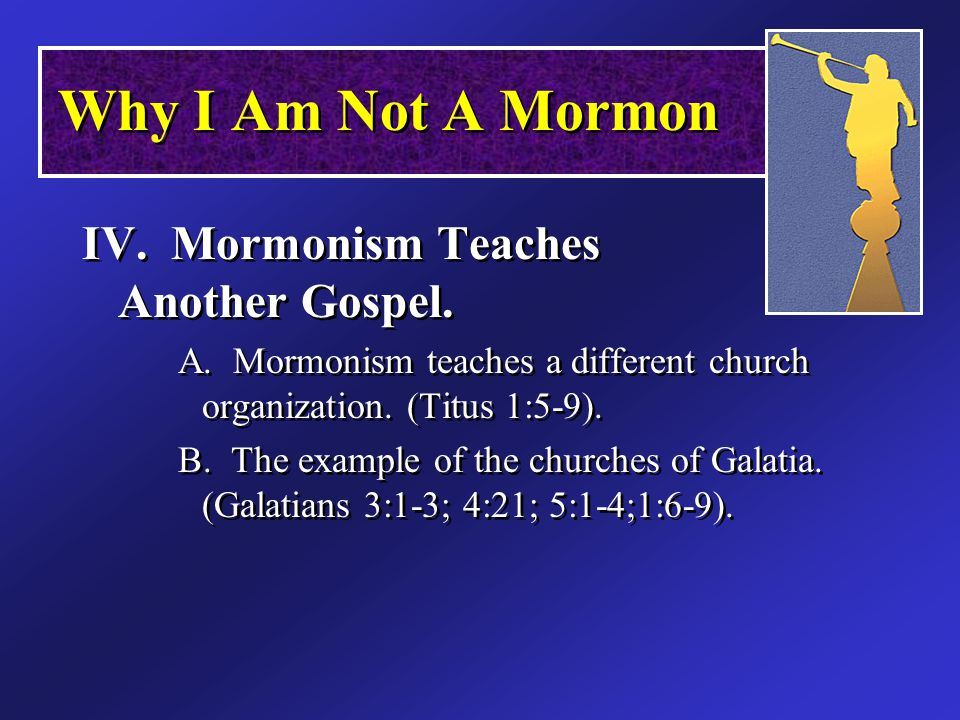 IV. Mormonism Teaches Another Gospel. A. Mormonism teaches a different church organization.