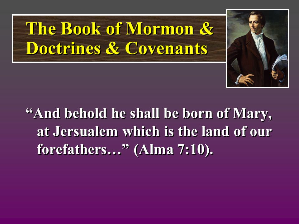 V.Mormonism Discredits the Bible. A. It claims the Bible is insufficient.