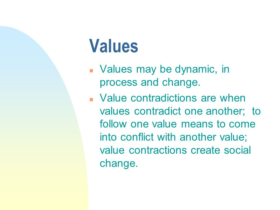 Values n Values may be dynamic, in process and change.