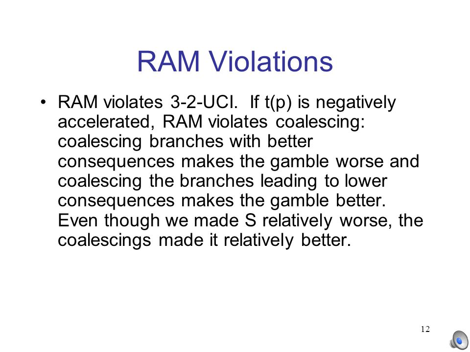 12 RAM Violations RAM violates 3-2-UCI. If t(p) is negatively accelerated, RAM violates coalescing: coalescing branches with better consequences makes