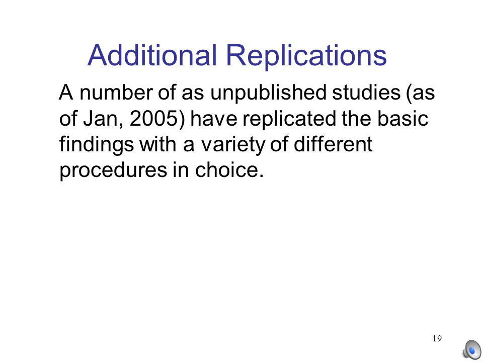 19 Additional Replications A number of as unpublished studies (as of Jan, 2005) have replicated the basic findings with a variety of different procedu