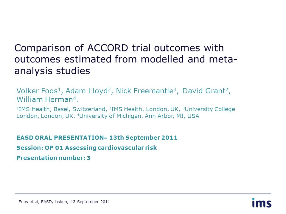 Foos et al, EASD, Lisbon, 13 September 2011 Comparison of ACCORD trial outcomes with outcomes estimated from modelled and meta- analysis studies Volke