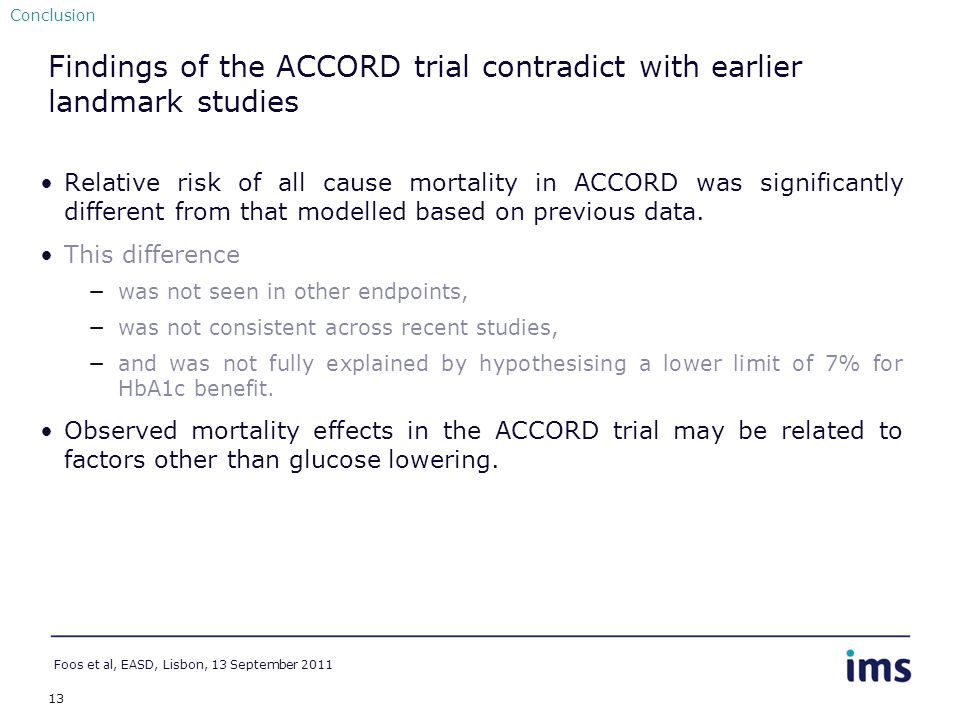 13 Findings of the ACCORD trial contradict with earlier landmark studies Relative risk of all cause mortality in ACCORD was significantly different from that modelled based on previous data.