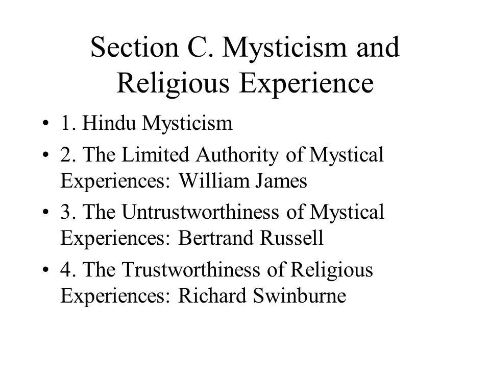 Section C. Mysticism and Religious Experience 1. Hindu Mysticism 2. The Limited Authority of Mystical Experiences: William James 3. The Untrustworthin