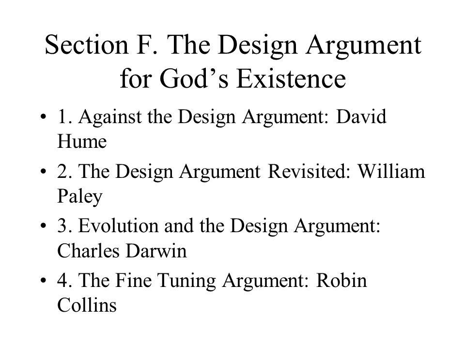 Section F. The Design Argument for God's Existence 1. Against the Design Argument: David Hume 2. The Design Argument Revisited: William Paley 3. Evolu