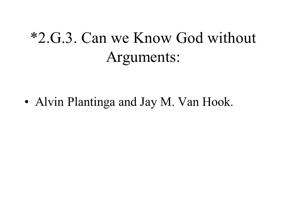 *2.G.3. Can we Know God without Arguments: Alvin Plantinga and Jay M. Van Hook.