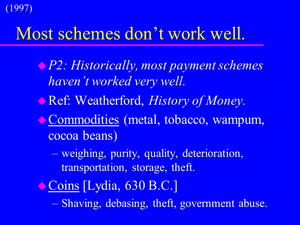 Most schemes don't work well. u P2: Historically, most payment schemes haven't worked very well. u Ref: Weatherford, History of Money. u Commodities (