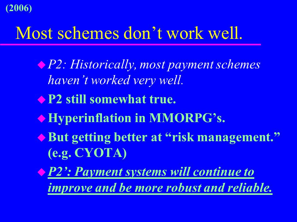 Most schemes don't work well. u P2: Historically, most payment schemes haven't worked very well. u P2 still somewhat true. u Hyperinflation in MMORPG'