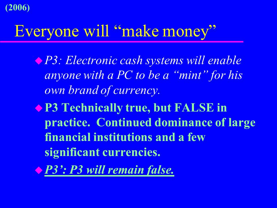 "Everyone will ""make money"" u P3: Electronic cash systems will enable anyone with a PC to be a ""mint"" for his own brand of currency. u P3 Technically t"